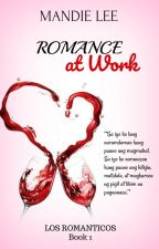 Los Romanticos Book 1: ROMANCE AT WORK (Complete) by Mandie_Lee