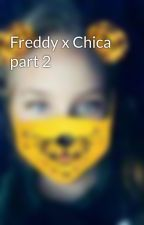 Freddy x Chica part 2 by GracieWare1