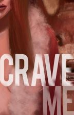 Crave Me by _laciela