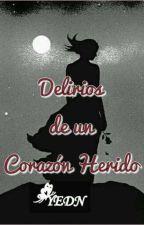 Delirios De Un Corazón Herido by -YEDN-