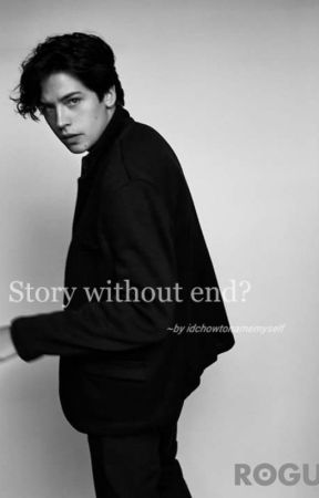 Story without end? |FF- Cole Sprouse| by idchowtonamemyself