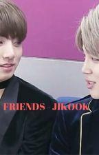[78] Friends - Jikook [COMPLETED] by btsrockz