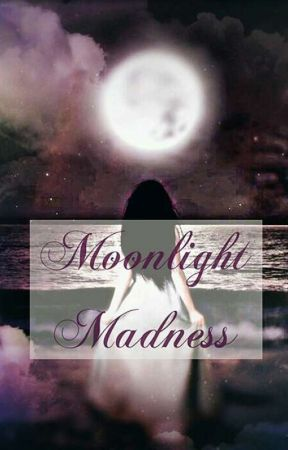 Moonlight Madness by anna554ever