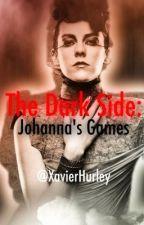 The Dark Side: Johanna's Games by xavier_hurley