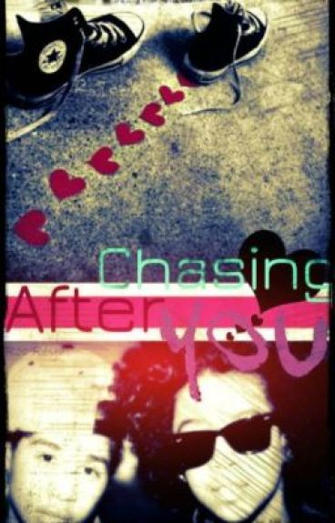 Chasing After You - An MB FanFic [UNEDITED]