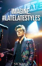 #LateLateStyles with YOU | H.S SHORT STORY by nicsc0le