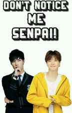 Don't Notice Me Senpai! {2jae} by 2jaejaejaejae