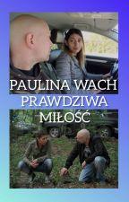 Paulina Wach - prawdziwa miłość by Dusia01849