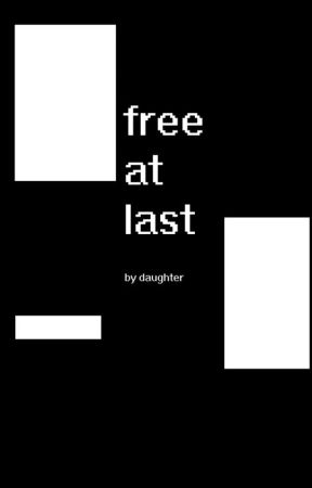 free at last by daughterofstories