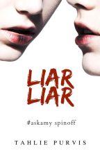 #LiarLiar (#AskAmy spinoff) by TahliePurvis