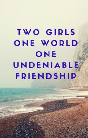 Two Girls, One World, One Undeniable Friendship by Artistic_spirit