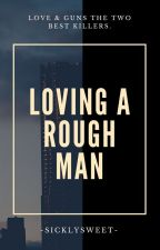 Loving a rough man. [ Man x Man ] *Coming soon by -SicklySweet-