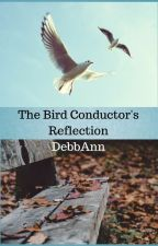 The Bird Conductor's Reflection Weekendwriteindisguise by DebbAnn