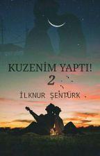 KUZENİM YAPTI! 2 #Wattys2018 by ilknur_Sntrk
