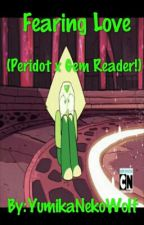 Fearing Love ( Peridot X Gem Reader ) by YumikaNekoWolf