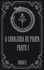 A Cavaleira De Prata - O Começo by DavidHayter0