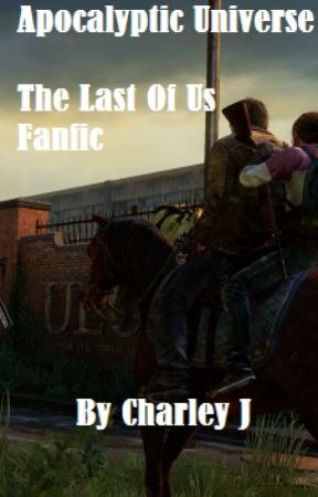 Apocalyptic Universe (The Last Of Us Fanfic) [ON HOLD] by xcharleyj96x