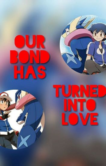 Our Bond Has Turned Into Love Ash X Greninja Anime Lover Wattpad