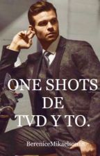 ONE SHOTS DE TVD y TO.  by BereniceMikaelson17