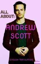 ALL ABOUT: ANDREW SCOTT (translation) by andrewawesome