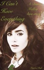 I can't have everything (a Draco Malfoy love story) by FearlessRed