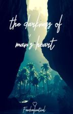 the darkness of man's heart by fandomfinatical