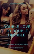 Double Love To Double Trouble  by JazzyThaCrazyOne