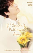If I Couldn't Pull Myself Away [END] by gaemyaa_