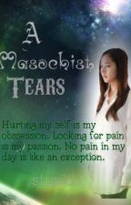 A Masochist Tears by stupidJ