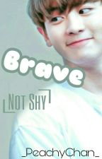 ❝Brave❞ 「Not Shy」                                                      ❁Chanbaek by _PeachyChan_