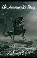 An Xenomorph's Story (On Hold) by ZodiacKeeper115