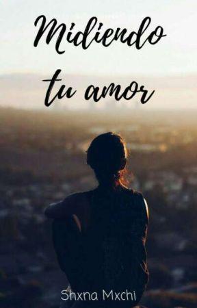 Midiendo tu Amor by Shxna_Mxchi