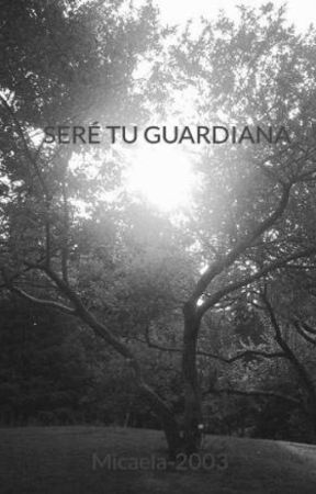 SERÉ TU GUARDIANA by Micaela-2003