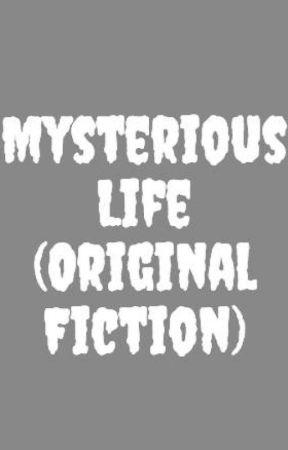 Mysterious Life (Original Fiction) by pantherranger