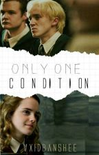 Only One Condition|| Dramione #RedQueenAwards by hystericalmccall