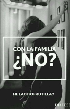 Con la familia ¿No?© by HeladitoStylesAlways