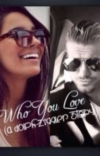 Who You Love ( A Dolph Ziggler Story) by JanJanRuby13