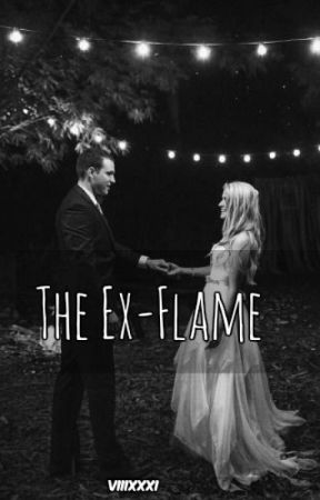 The Ex-Flame. |✔ by VIIIXXXI