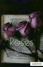 Roses: Amo cada parte de ti |Libro N°1l by Josephine0113