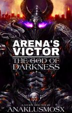 Arena's Victor : The God of Darkness |The Anak Series| by Xx_Anaklusmos_xX