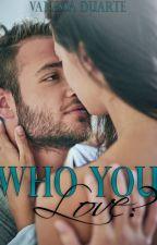Who You Love? by VanessaDuarte7