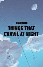 Things that crawl at night  by emoEmuu