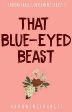 IGS #2: THAT BLUE-EYED BEAST (✔) by AnUnwingedAngel