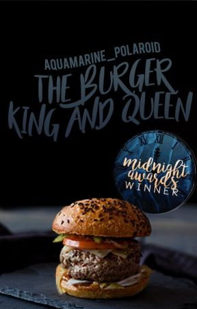 The Burger King and Queen #Wattys2017 by aquamarine_polaroid