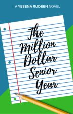 The Million Dollar Senior Year | ✓ by YesenaRudeen