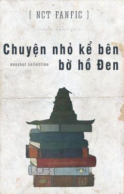 Đọc truyện [Oneshot Collection] [NCT fanfic] [Hogwarts AU] Chuyện nhỏ kể bên bờ hồ Đen