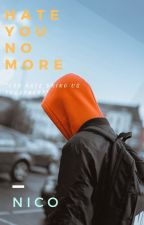 Hate you no more by Nico610