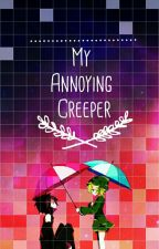 My Annoying Creeper by JuliaSipphitre