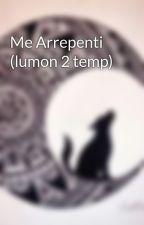 Me Arrepenti (lumon 2 temp) by valeriaaaa10