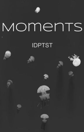 Moments: A Series of Scenes by IDPTST